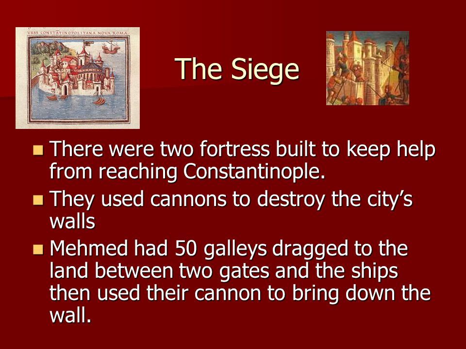 The Siege There were two fortress built to keep help from reaching Constantinople. There were two fortress built to keep help from reaching Constantin