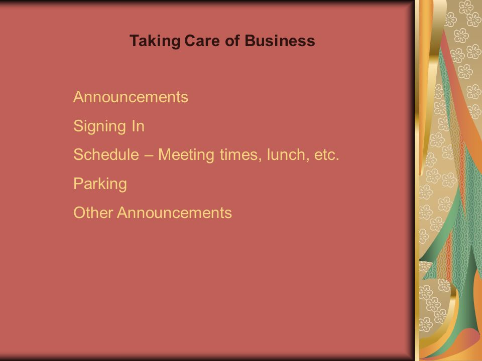 Announcements Signing In Schedule – Meeting times, lunch, etc. Parking Other Announcements Taking Care of Business