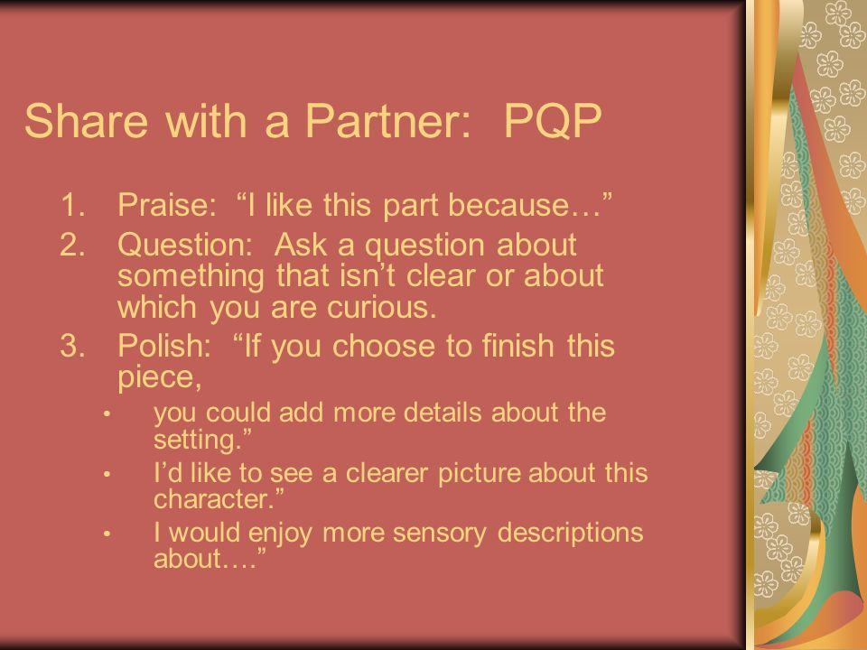 Share with a Partner: PQP 1.Praise: I like this part because… 2.Question: Ask a question about something that isnt clear or about which you are curious.