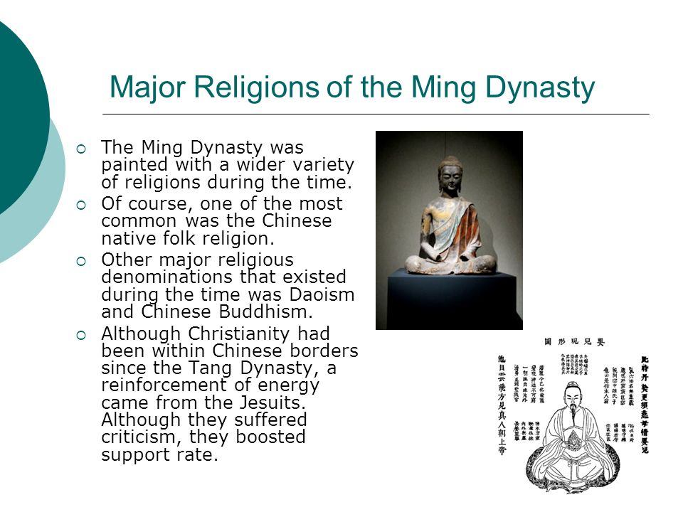Major Religions of the Ming Dynasty The Ming Dynasty was painted with a wider variety of religions during the time. Of course, one of the most common