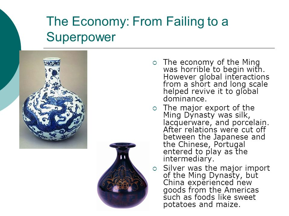 The Economy: From Failing to a Superpower The economy of the Ming was horrible to begin with. However global interactions from a short and long scale