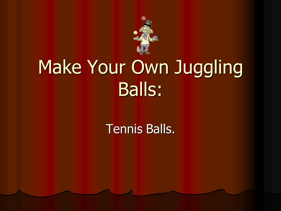 Make Your Own Juggling Balls: Tennis Balls.