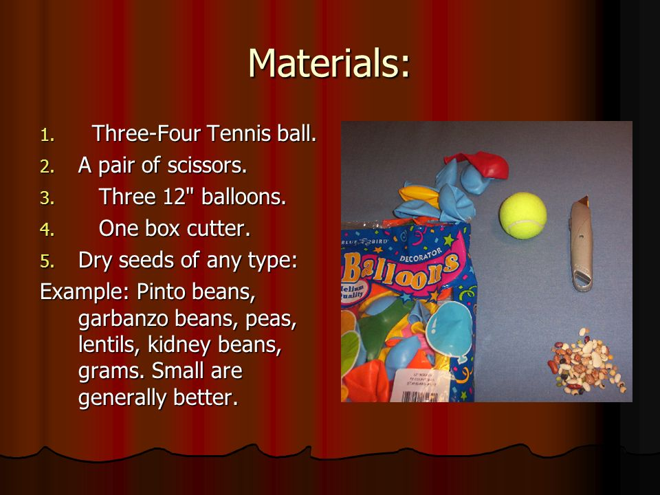 Materials: 1. Three-Four Tennis ball. 2. A pair of scissors. 3. Three 12