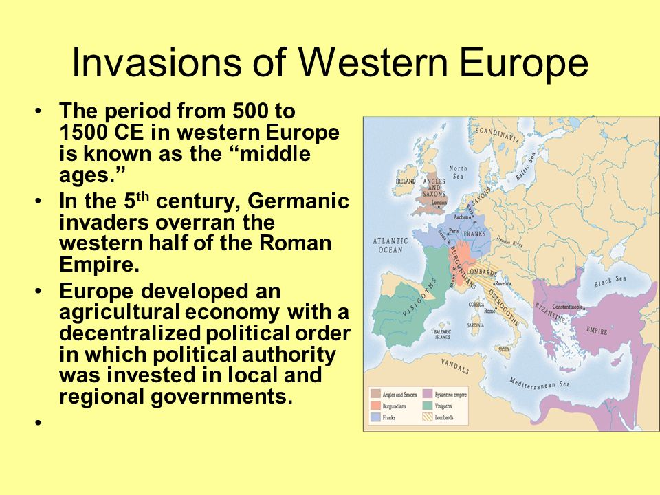 Invasions of Western Europe The period from 500 to 1500 CE in western Europe is known as the middle ages. In the 5 th century, Germanic invaders overr