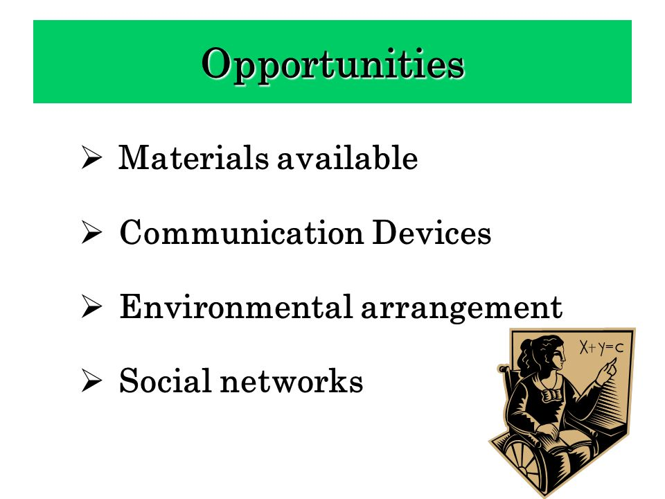 Materials available Communication Devices Environmental arrangement Social networks Opportunities