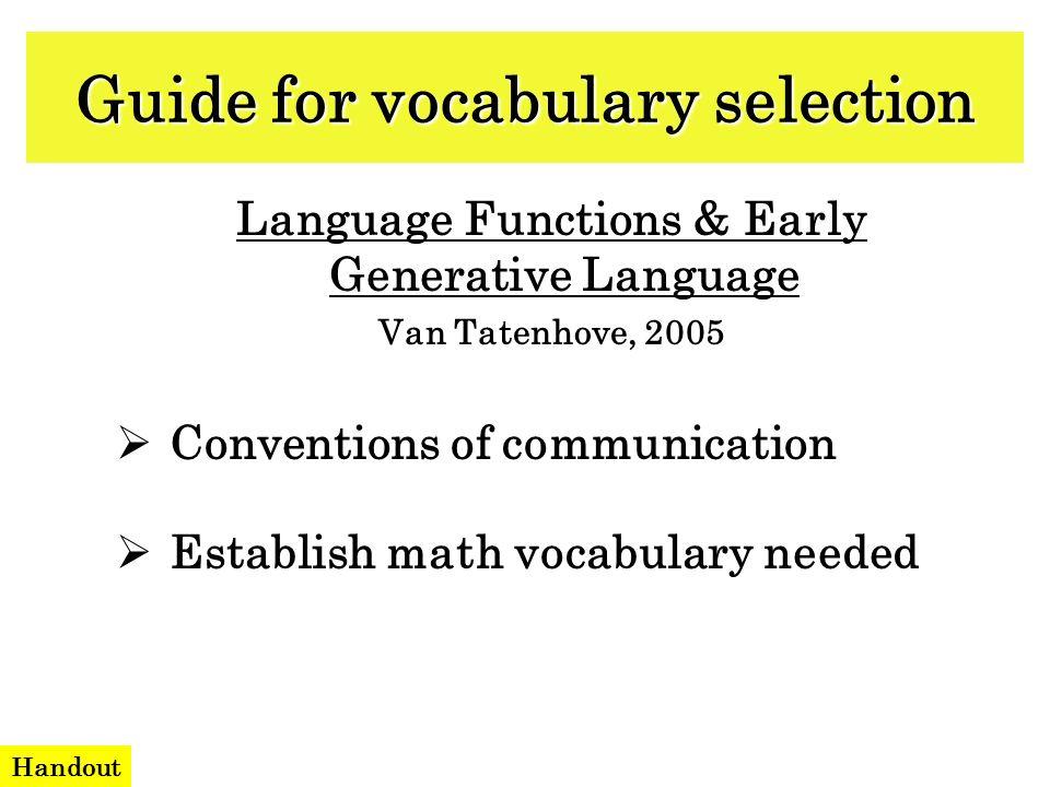Language Functions & Early Generative Language Van Tatenhove, 2005 Conventions of communication Establish math vocabulary needed Handout Guide for voc