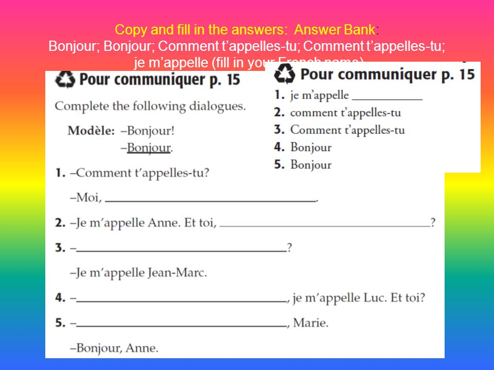 Copy and fill in the answers: Answer Bank: Bonjour; Bonjour; Comment tappelles-tu; Comment tappelles-tu; je mappelle (fill in your French name)
