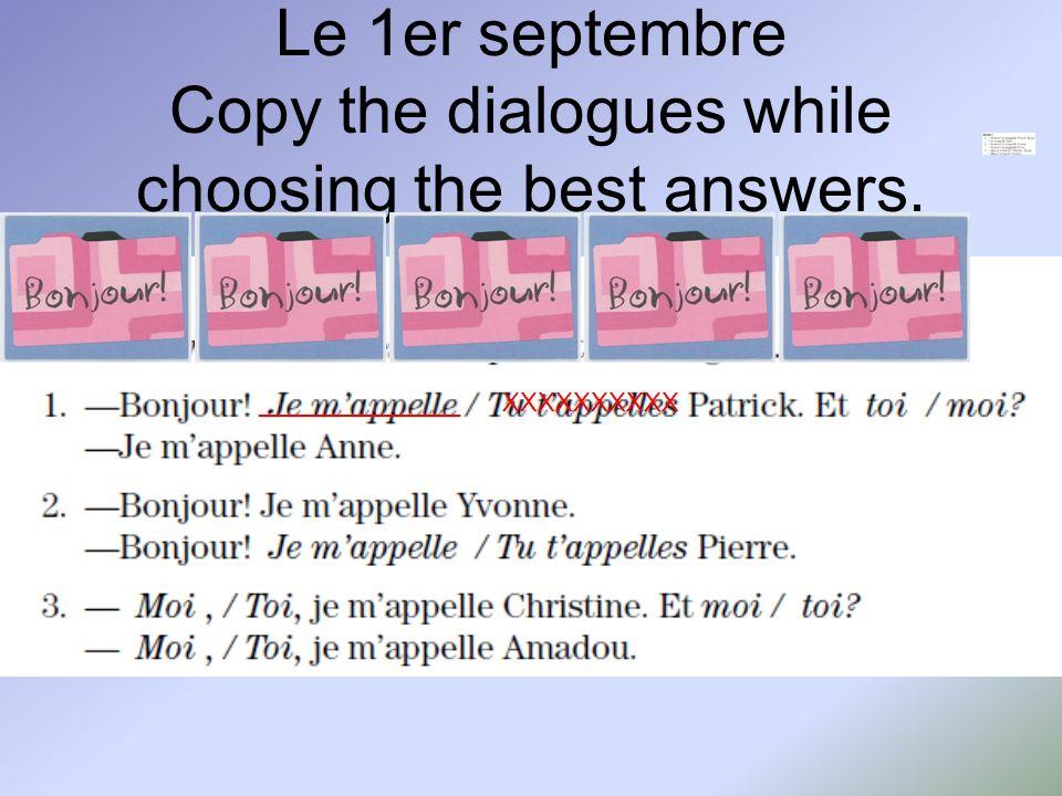 Le 1er septembre Copy the dialogues while choosing the best answers. ______________ XXXXXXXXXX