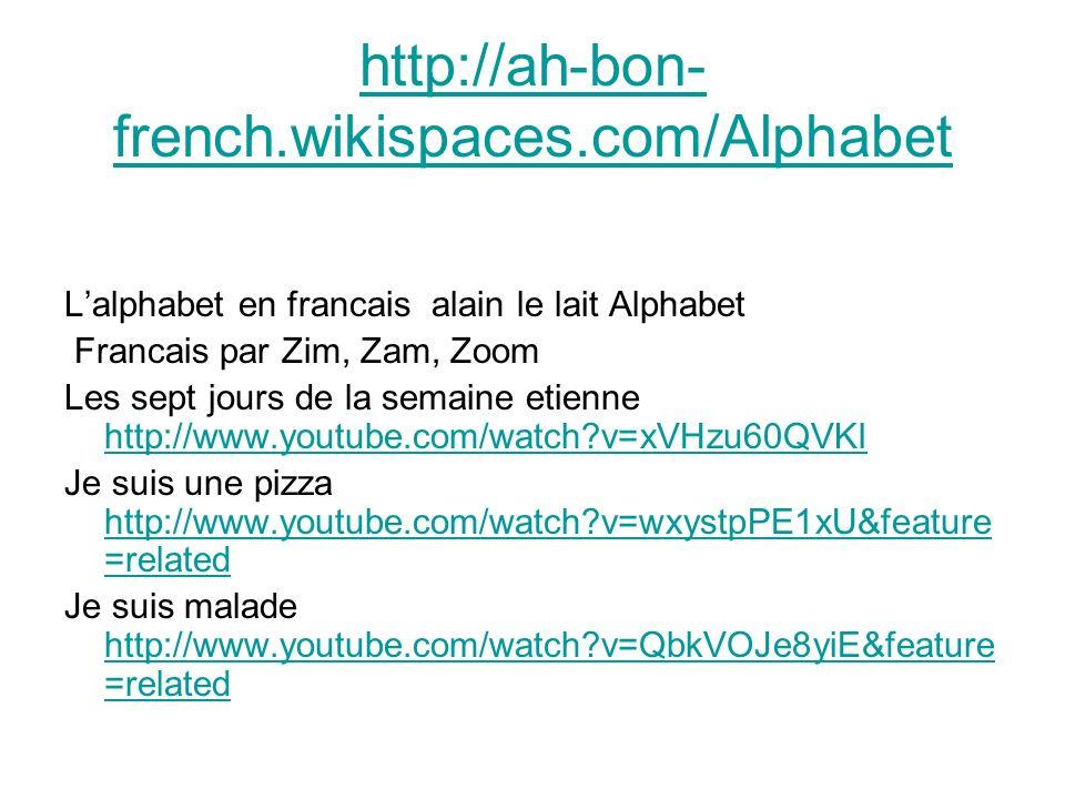 http://ah-bon- french.wikispaces.com/Alphabet Lalphabet en francais alain le lait Alphabet Francais par Zim, Zam, Zoom Les sept jours de la semaine et