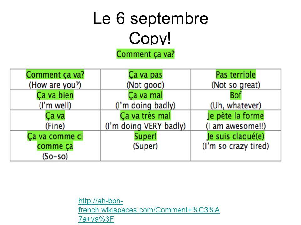 Le 6 septembre Copy! http://ah-bon- french.wikispaces.com/Comment+%C3%A 7a+va%3F