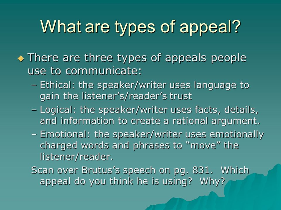 What are types of appeal? There are three types of appeals people use to communicate: There are three types of appeals people use to communicate: –Eth