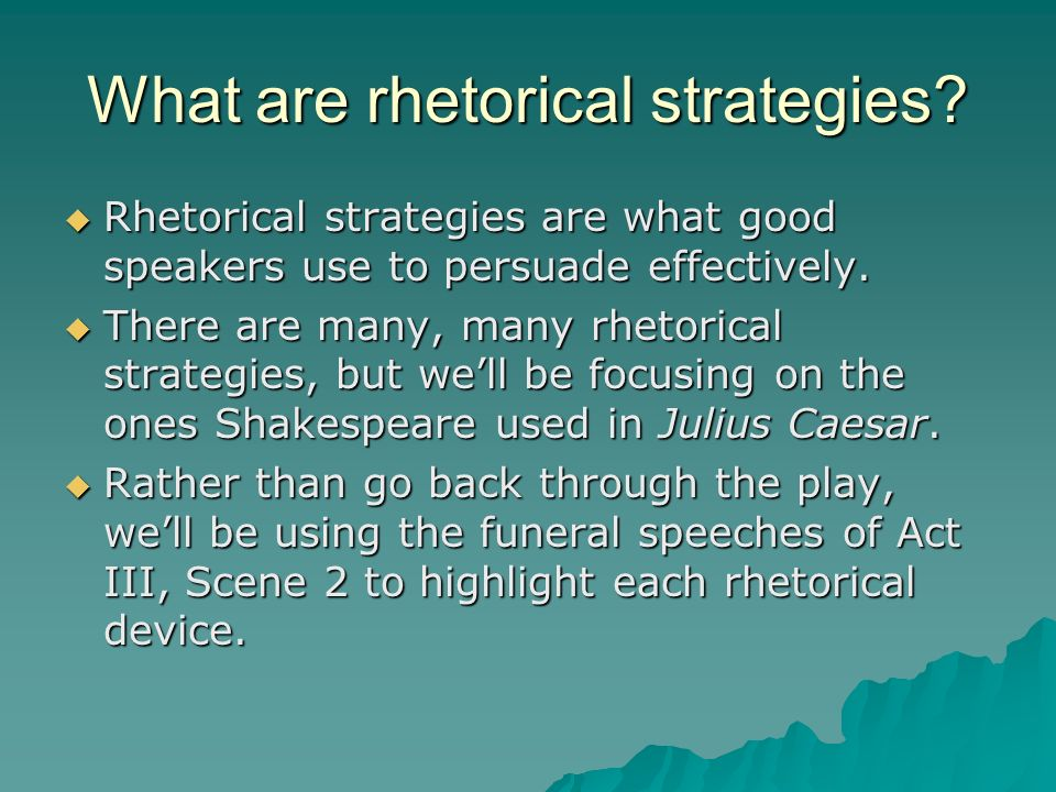 What are rhetorical strategies? Rhetorical strategies are what good speakers use to persuade effectively. Rhetorical strategies are what good speakers