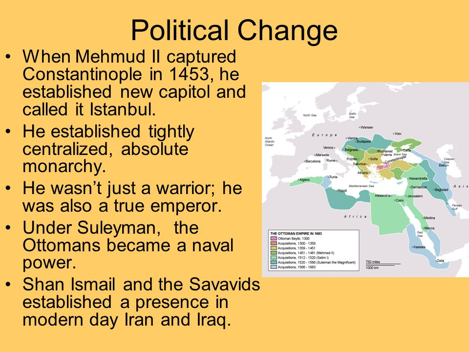 Political Change When Mehmud II captured Constantinople in 1453, he established new capitol and called it Istanbul. He established tightly centralized