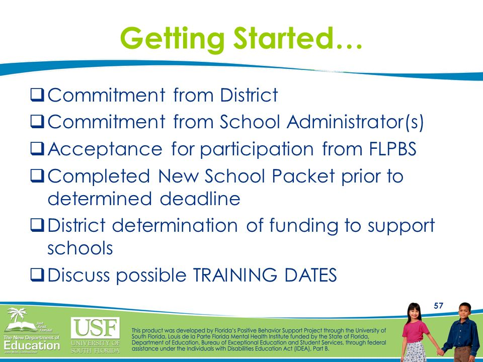57 Getting Started… Commitment from District Commitment from School Administrator(s) Acceptance for participation from FLPBS Completed New School Pack