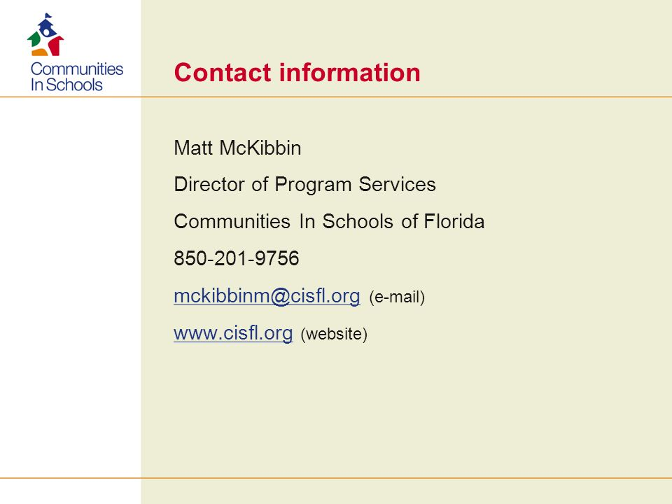 Contact information Matt McKibbin Director of Program Services Communities In Schools of Florida 850-201-9756 mckibbinm@cisfl.orgmckibbinm@cisfl.org (