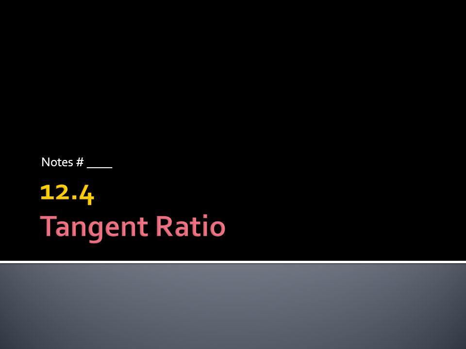 trigonometry trigonometry : the study of the properties of triangles trigonometric ratio trigonometric ratio : ratio of measures of two sides of a right triangle tangent tangent : in a right triangle, the ratio of the leg opposite the acute angle to the leg adjacent to the acute angle