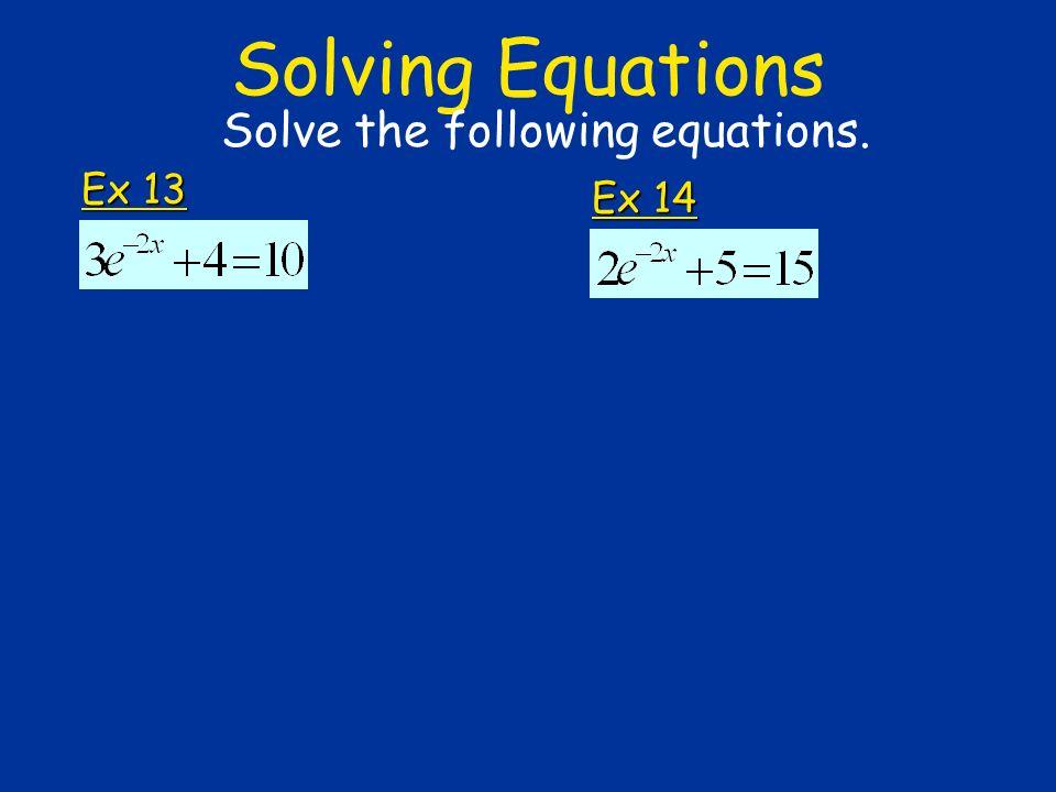 Solving Equations Ex 13 Solve the following equations. Ex 14