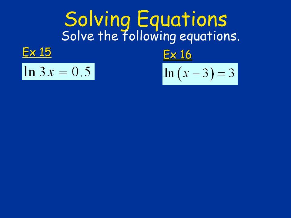 Solving Equations Ex 15 Solve the following equations. Ex 16