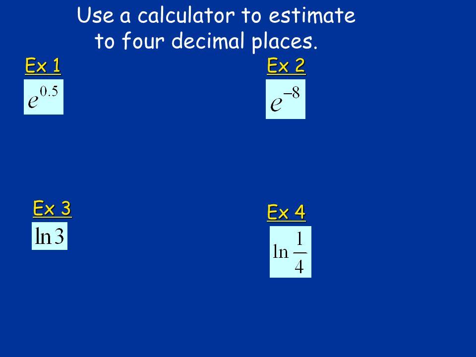 Ex 1 Use a calculator to estimate to four decimal places. Ex 2 Ex 3 Ex 4