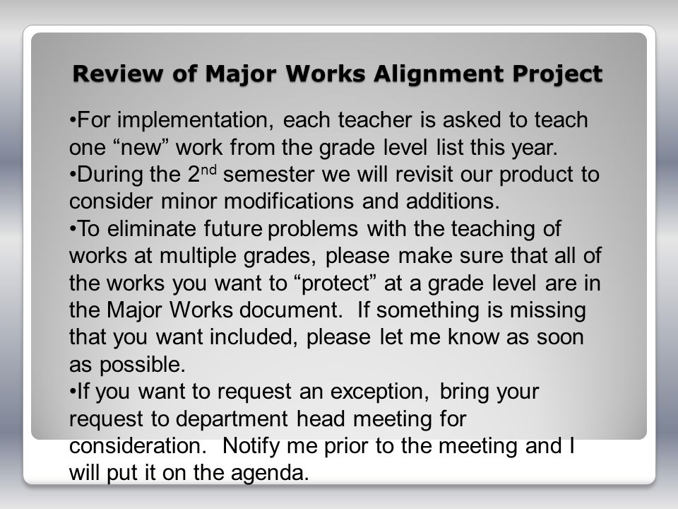 Review of Major Works Alignment Project For implementation, each teacher is asked to teach one new work from the grade level list this year. During th