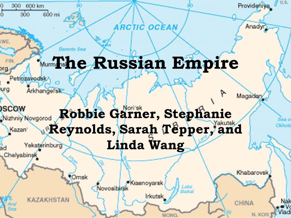 The Russian Empire Robbie Garner, Stephanie Reynolds, Sarah Tepper, and Linda Wang