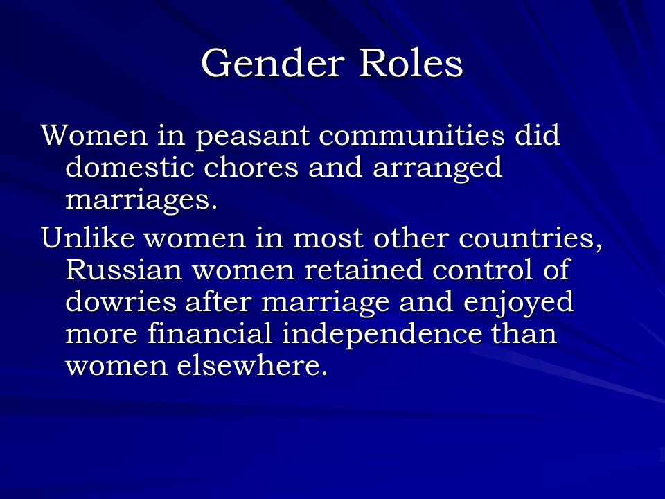 Gender Roles Women in peasant communities did domestic chores and arranged marriages. Unlike women in most other countries, Russian women retained con