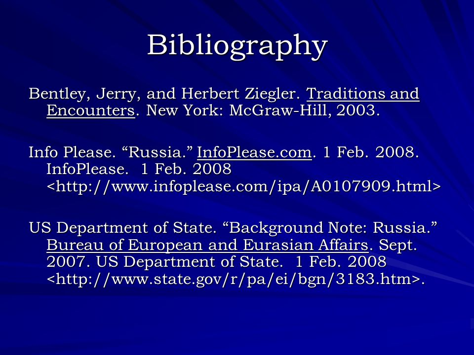 Bibliography Bentley, Jerry, and Herbert Ziegler. Traditions and Encounters. New York: McGraw-Hill, 2003. Info Please. Russia. InfoPlease.com. 1 Feb.