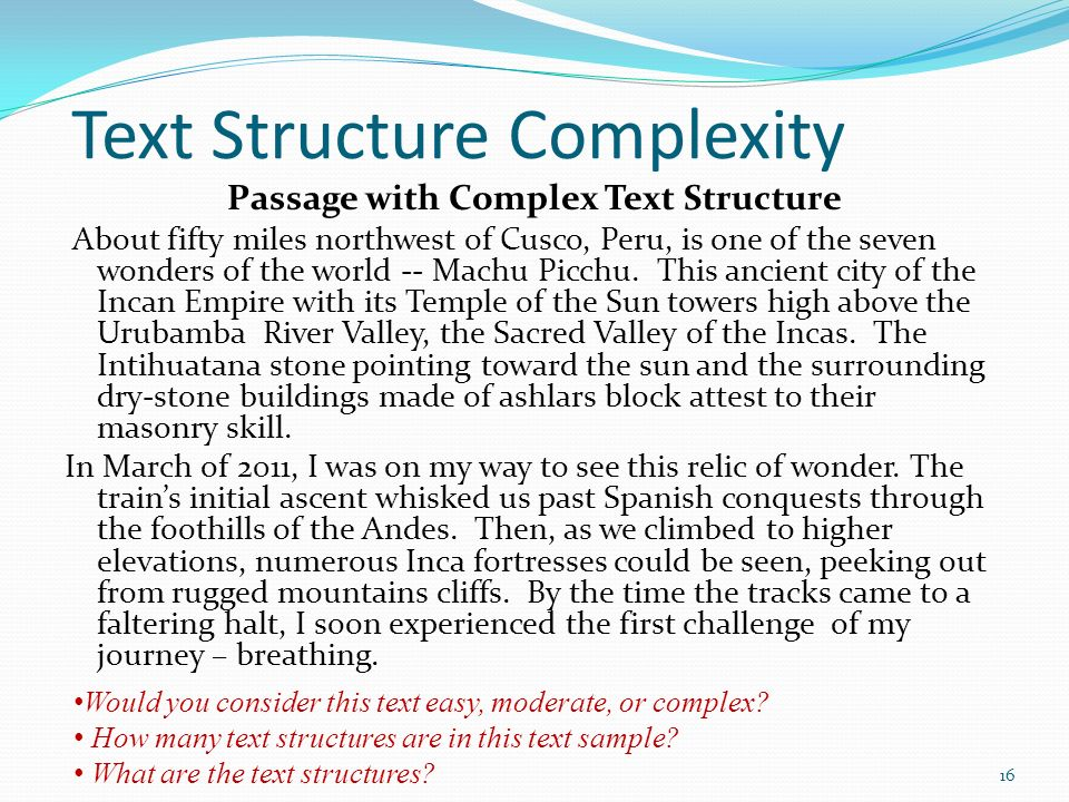 Text Structure Complexity Passage with Complex Text Structure About fifty miles northwest of Cusco, Peru, is one of the seven wonders of the world --