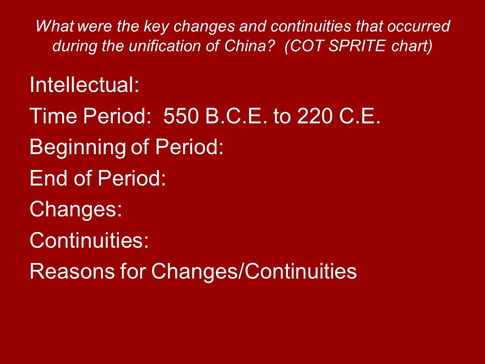 What were the key changes and continuities that occurred during the unification of China? (COT SPRITE chart) Intellectual: Time Period: 550 B.C.E. to