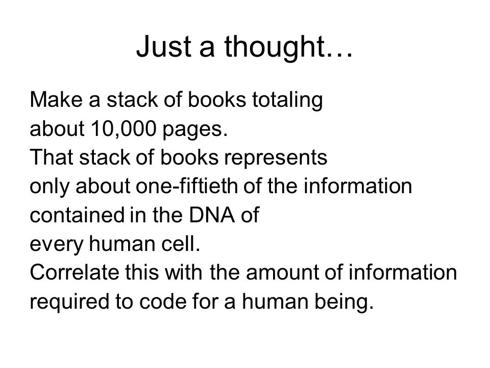 Just a thought… Make a stack of books totaling about 10,000 pages. That stack of books represents only about one-fiftieth of the information contained