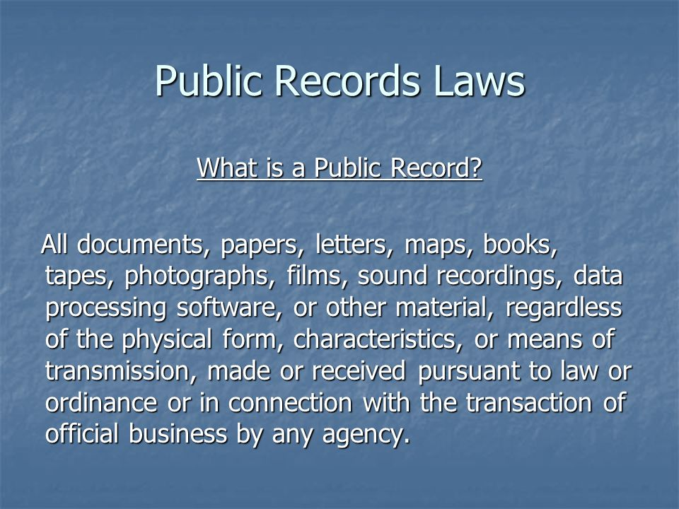 Public Records Laws What is a Public Record? All documents, papers, letters, maps, books, tapes, photographs, films, sound recordings, data processing