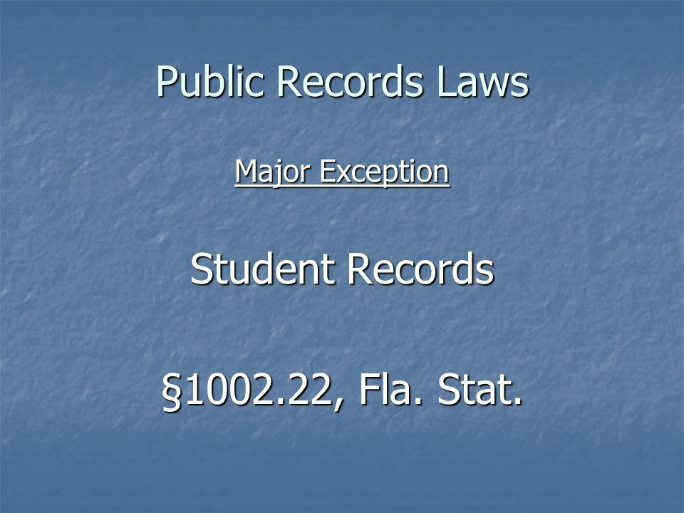 Public Records Laws Major Exception Student Records §1002.22, Fla. Stat.