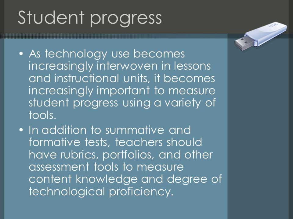 Student progress As technology use becomes increasingly interwoven in lessons and instructional units, it becomes increasingly important to measure st