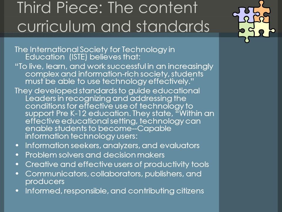 Third Piece: The content curriculum and standards The International Society for Technology in Education (ISTE) believes that: To live, learn, and work