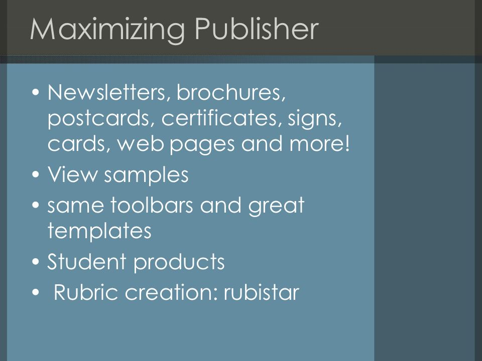 Maximizing Publisher Newsletters, brochures, postcards, certificates, signs, cards, web pages and more! View samples same toolbars and great templates