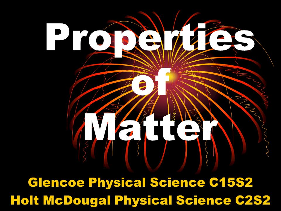 Properties of Matter Glencoe Physical Science C15S2 Holt McDougal Physical Science C2S2