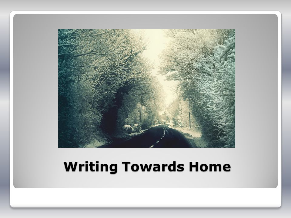 Writing Towards Home