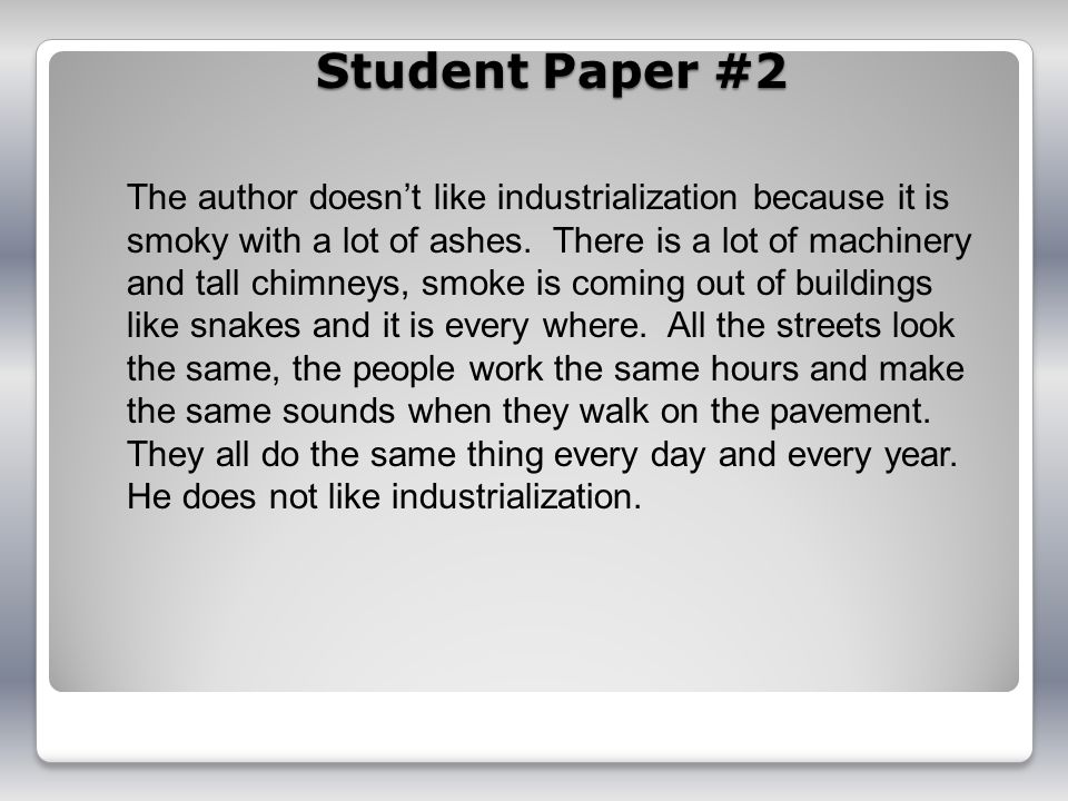 Student Paper #2 The author doesnt like industrialization because it is smoky with a lot of ashes.