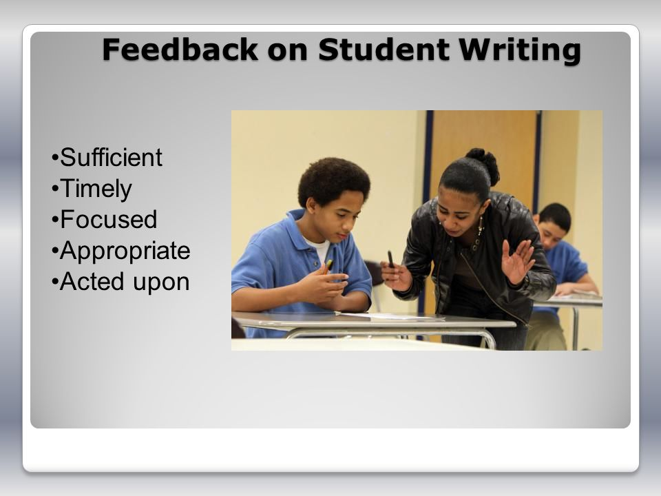 Feedback on Student Writing Sufficient Timely Focused Appropriate Acted upon