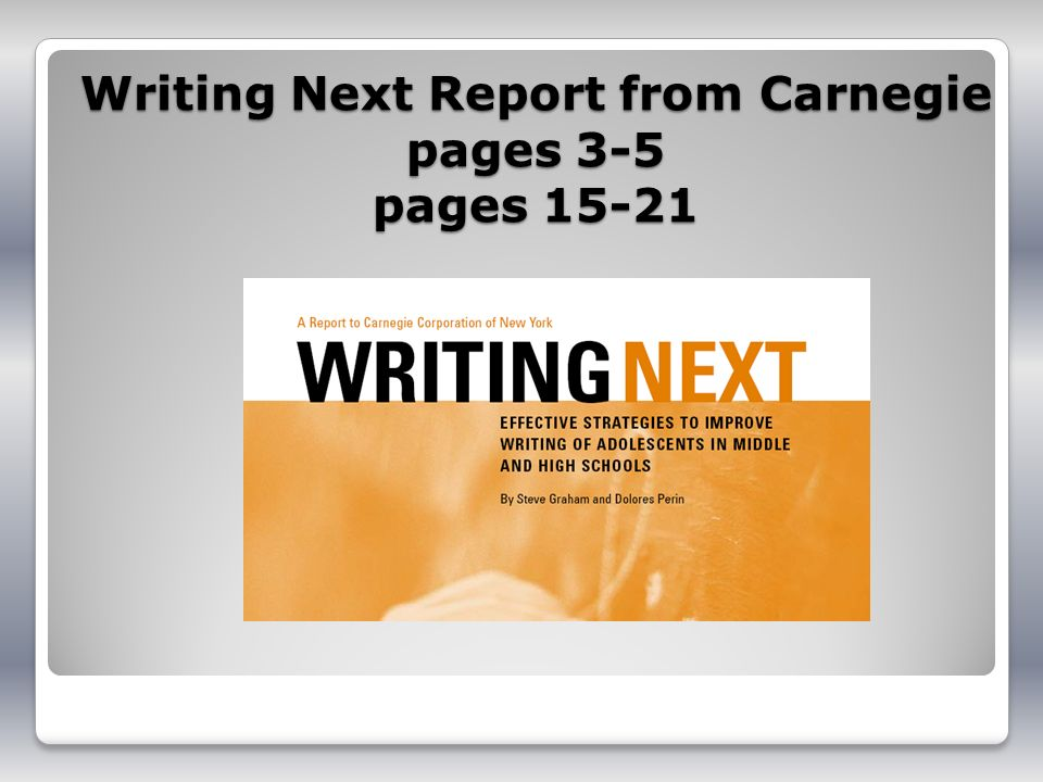 Writing Next Report from Carnegie pages 3-5 pages 15-21