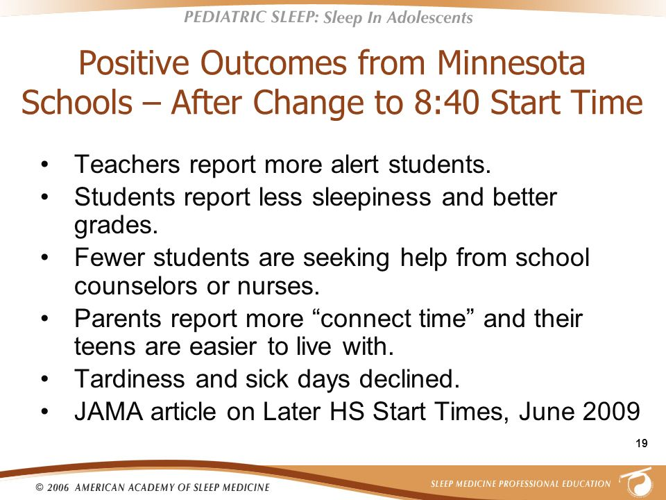 19 Positive Outcomes from Minnesota Schools – After Change to 8:40 Start Time Teachers report more alert students. Students report less sleepiness and