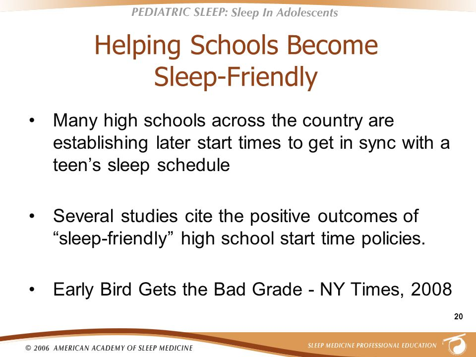20 Helping Schools Become Sleep-Friendly Many high schools across the country are establishing later start times to get in sync with a teens sleep sch