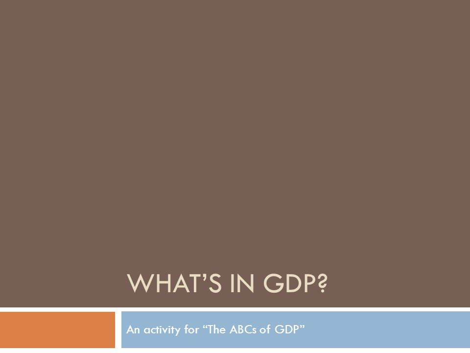 WHATS IN GDP? An activity for The ABCs of GDP