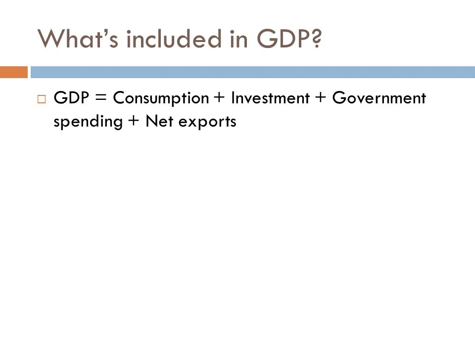 Investment (I) Personal Consumption Expenditures (C) Government (G) Net Exports (NX) Fixed Investment Inventories ExportsImports Nonresidential Residential GDP What are the components of GDP.