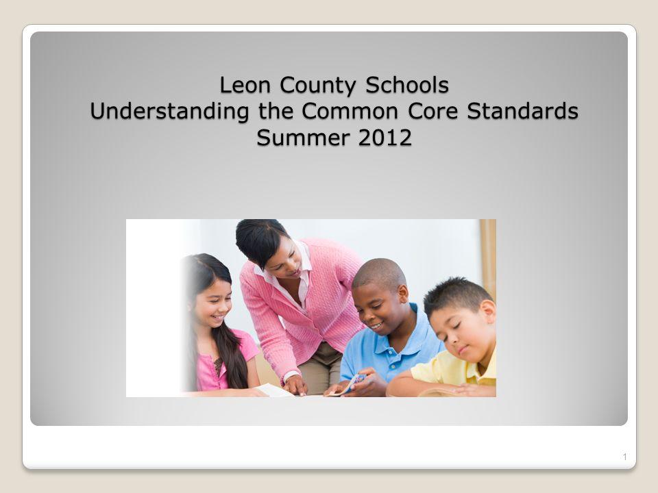 Leon County Schools Understanding the Common Core Standards Summer 2012 1