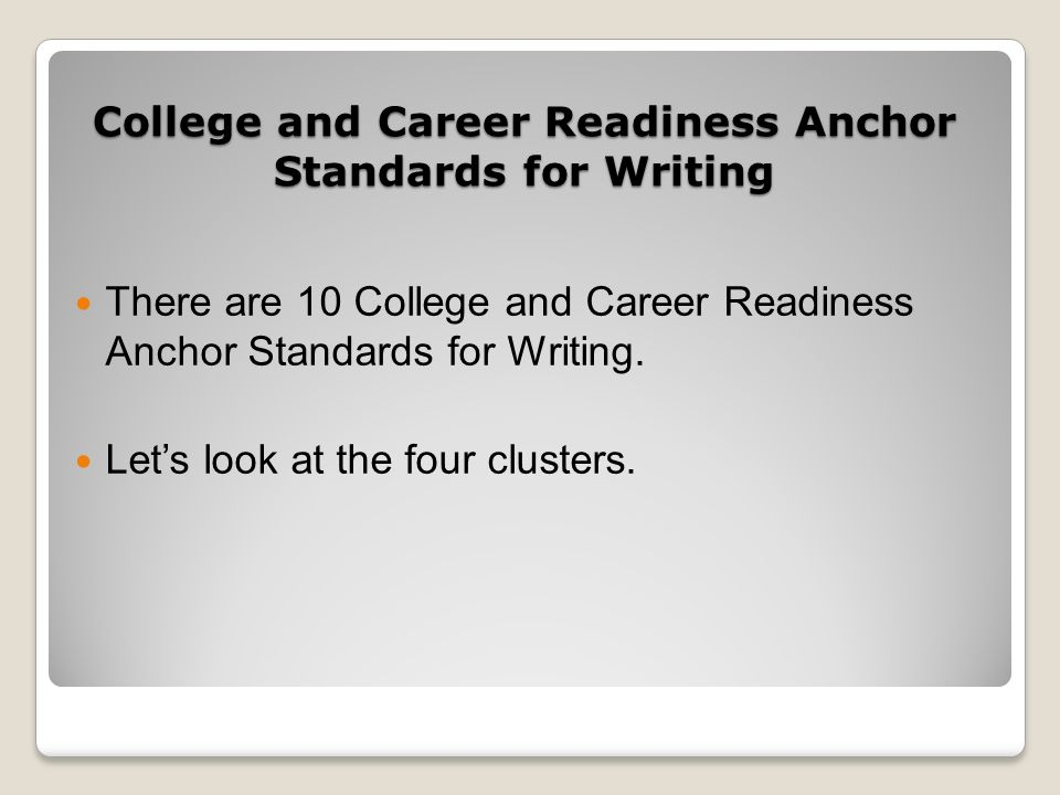 College and Career Readiness Anchor Standards for Writing There are 10 College and Career Readiness Anchor Standards for Writing.