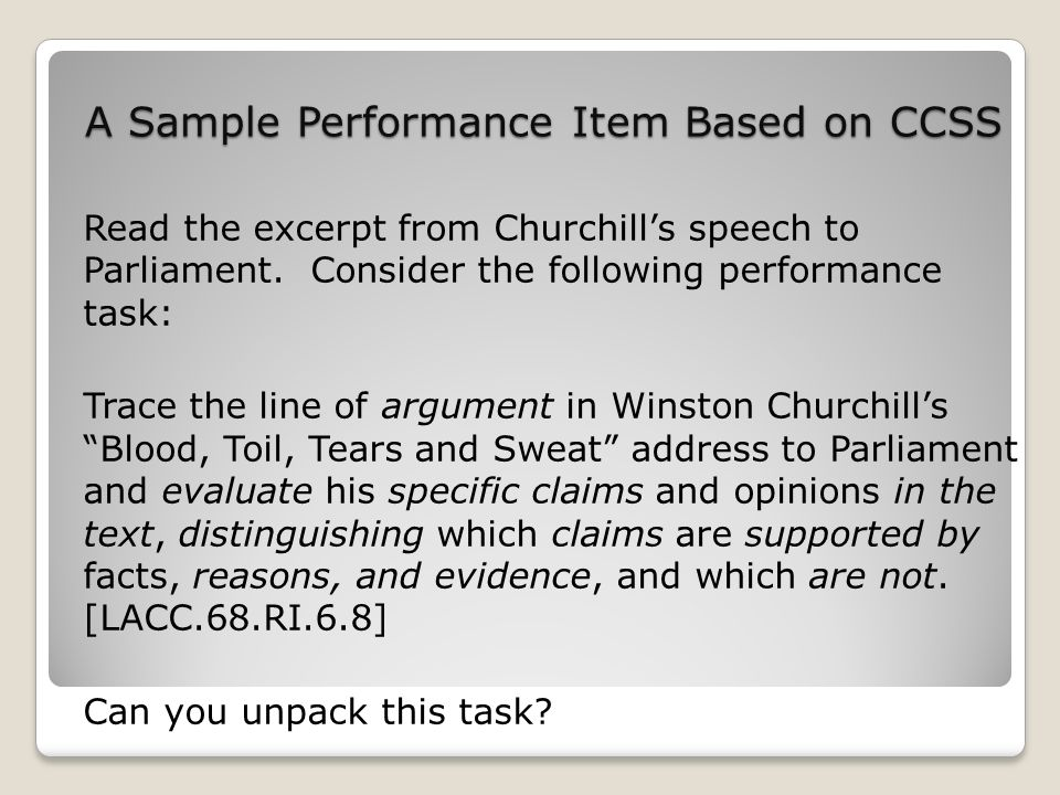 A Sample Performance Item Based on CCSS Read the excerpt from Churchills speech to Parliament.