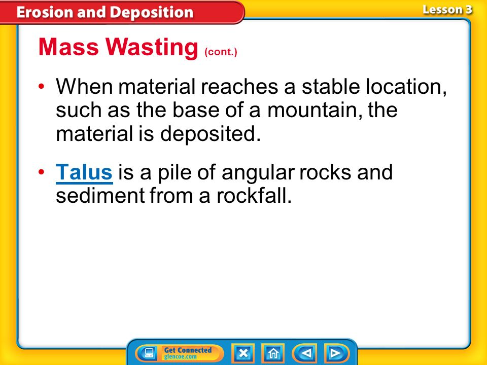 Lesson 3-1 Two types of landslides are a rockfall and a mudslide. Slump is a type of mass wasting where the material moves slowly, in a large mass. If