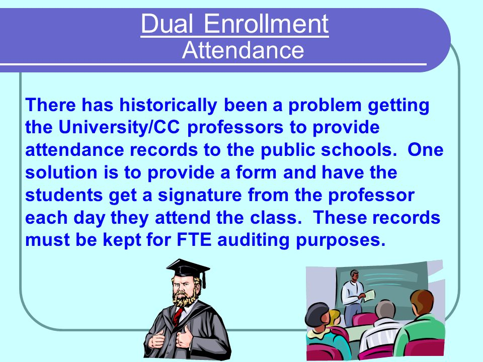 Dual Enrollment Attendance There has historically been a problem getting the University/CC professors to provide attendance records to the public schools.