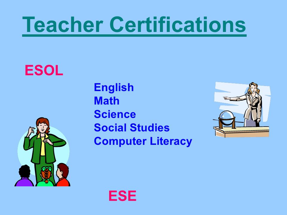 Teacher Certifications ESOL ESE English Math Science Social Studies Computer Literacy